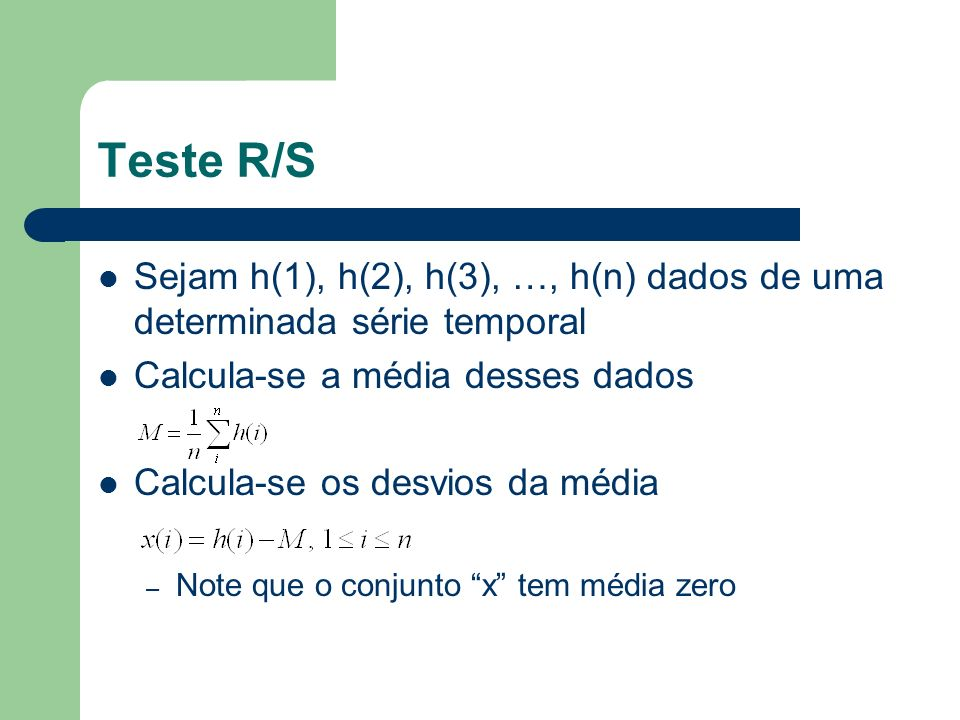 Teste R/SSejam h(1), h(2), h(3), …, h(n) dados de uma determinada série temporal. Calcula-se a média desses dados.