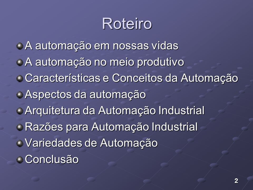 Roteiro A automação em nossas vidas A automação no meio produtivo
