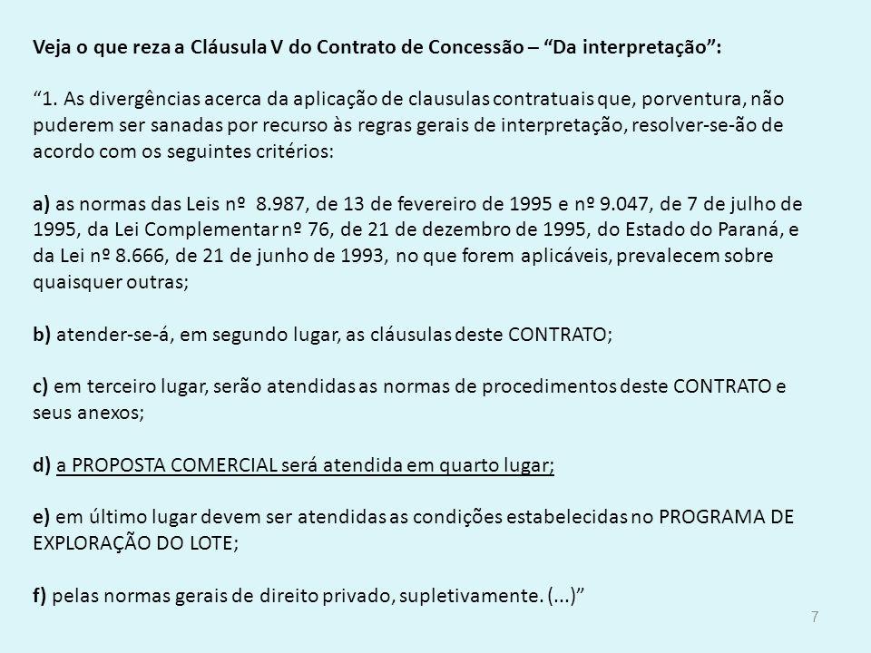 Veja o que reza a Cláusula V do Contrato de Concessão – Da interpretação : 1.