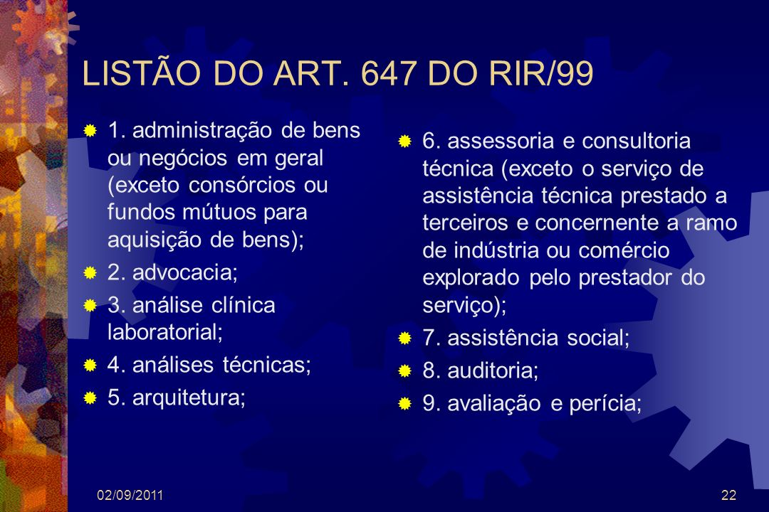 LISTÃO DO ART. 647 DO RIR/991. administração de bens ou negócios em geral (exceto consórcios ou fundos mútuos para aquisição de bens);