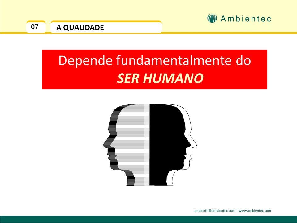 Depende fundamentalmente do SER HUMANO