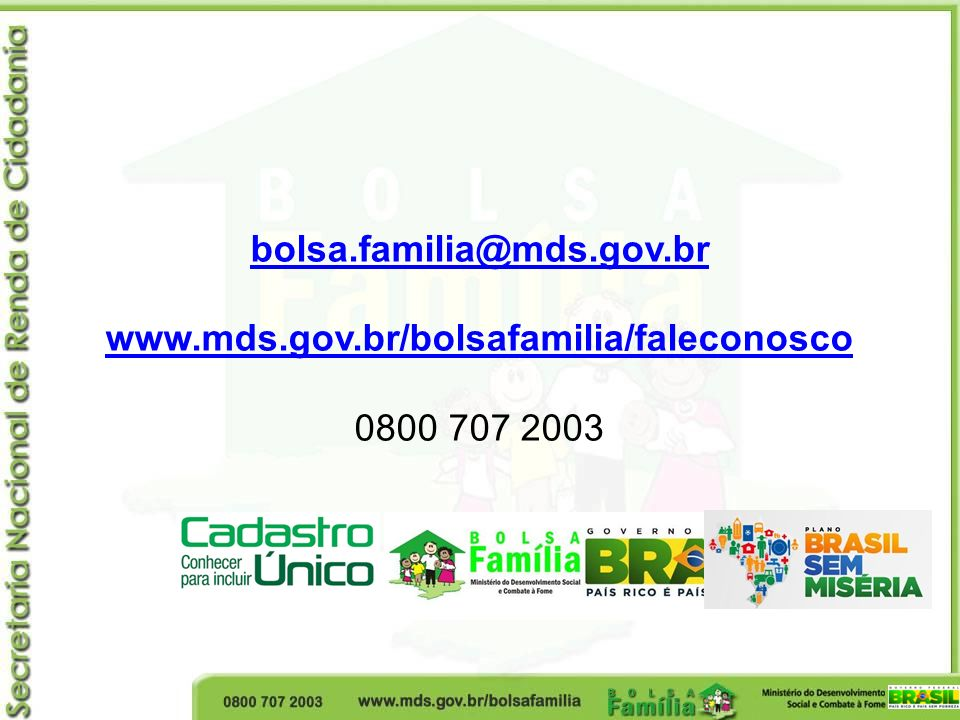 bolsa.familia@mds.gov.br www.mds.gov.br/bolsafamilia/faleconosco 0800 707 2003