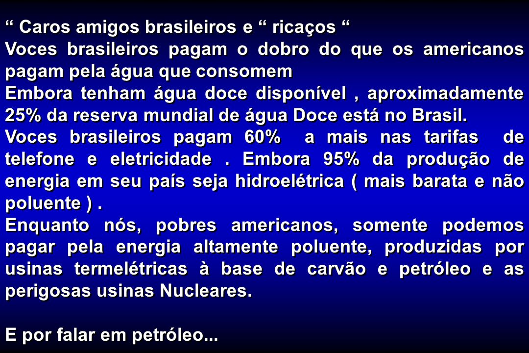 Caros amigos brasileiros e ricaços