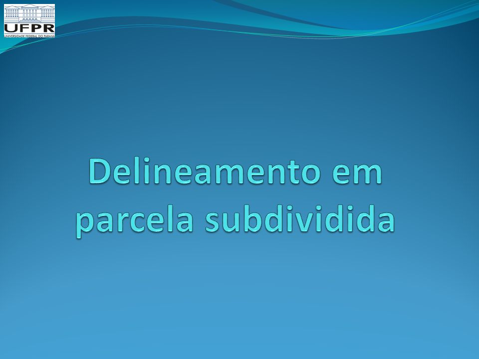 Delineamento em parcela subdividida