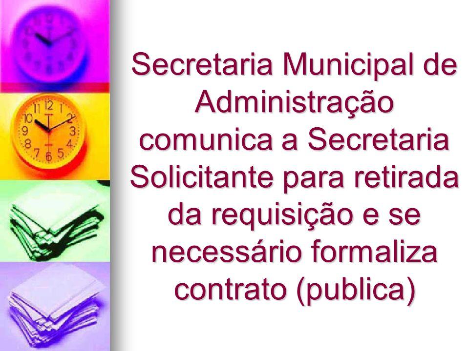 Secretaria Municipal de Administração comunica a Secretaria Solicitante para retirada da requisição e se necessário formaliza contrato (publica)