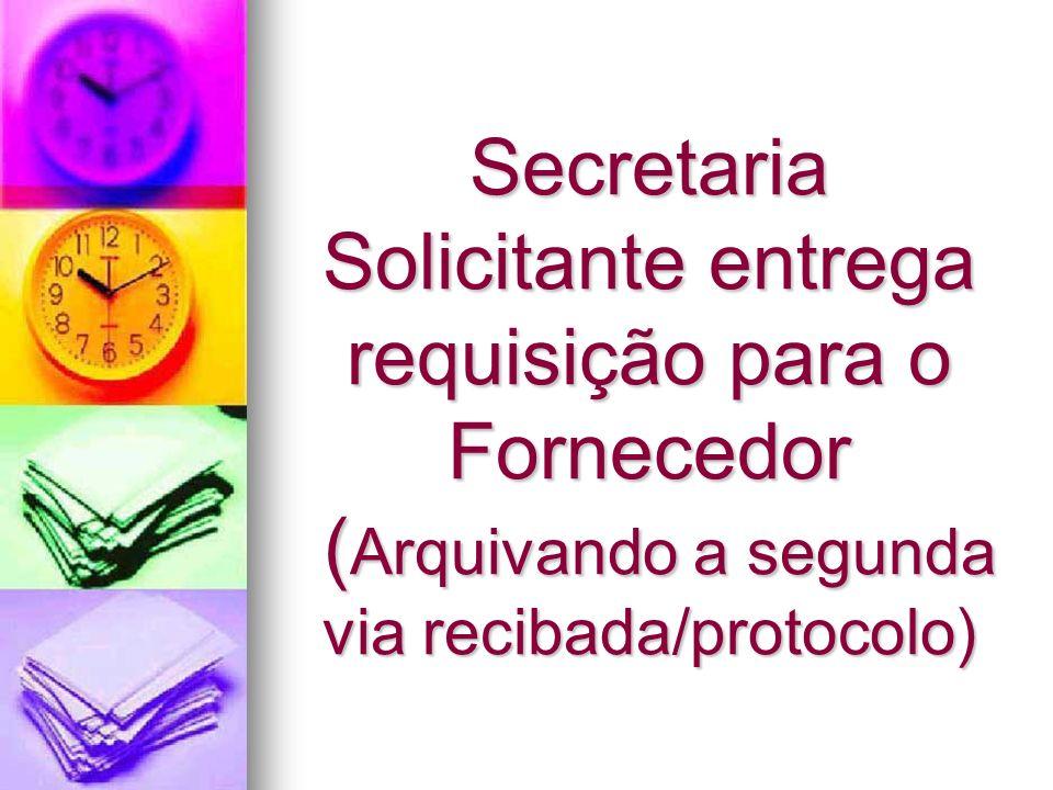 Secretaria Solicitante entrega requisição para o Fornecedor (Arquivando a segunda via recibada/protocolo)