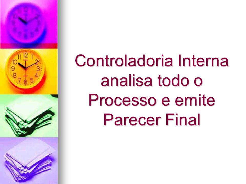 Controladoria Interna analisa todo o Processo e emite Parecer Final