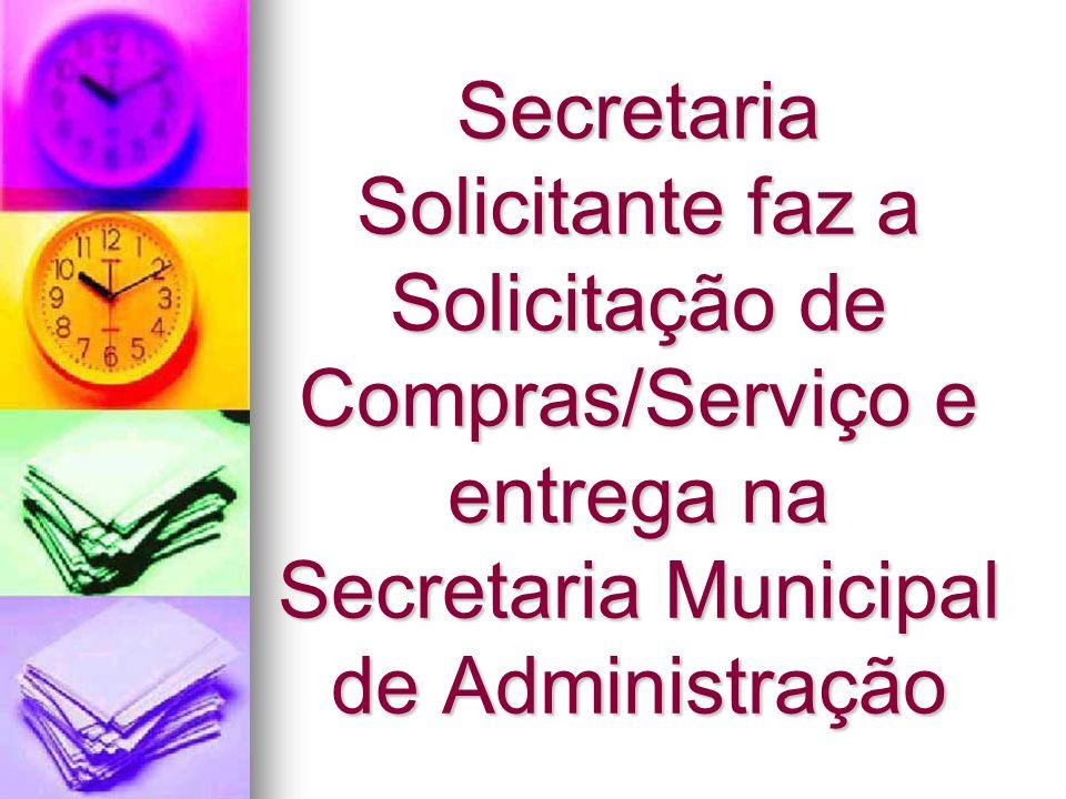 Secretaria Solicitante faz a Solicitação de Compras/Serviço e entrega na Secretaria Municipal de Administração