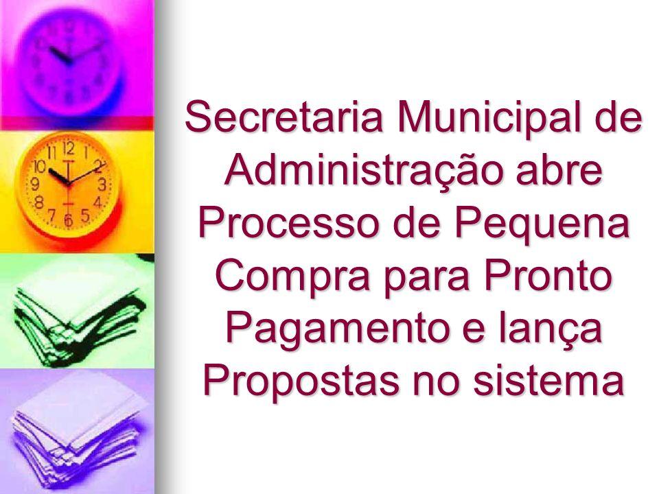 Secretaria Municipal de Administração abre Processo de Pequena Compra para Pronto Pagamento e lança Propostas no sistema