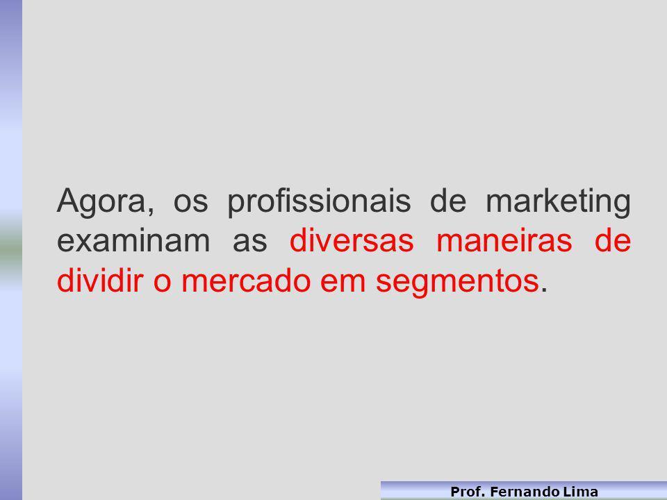 Agora, os profissionais de marketing examinam as diversas maneiras de dividir o mercado em segmentos.