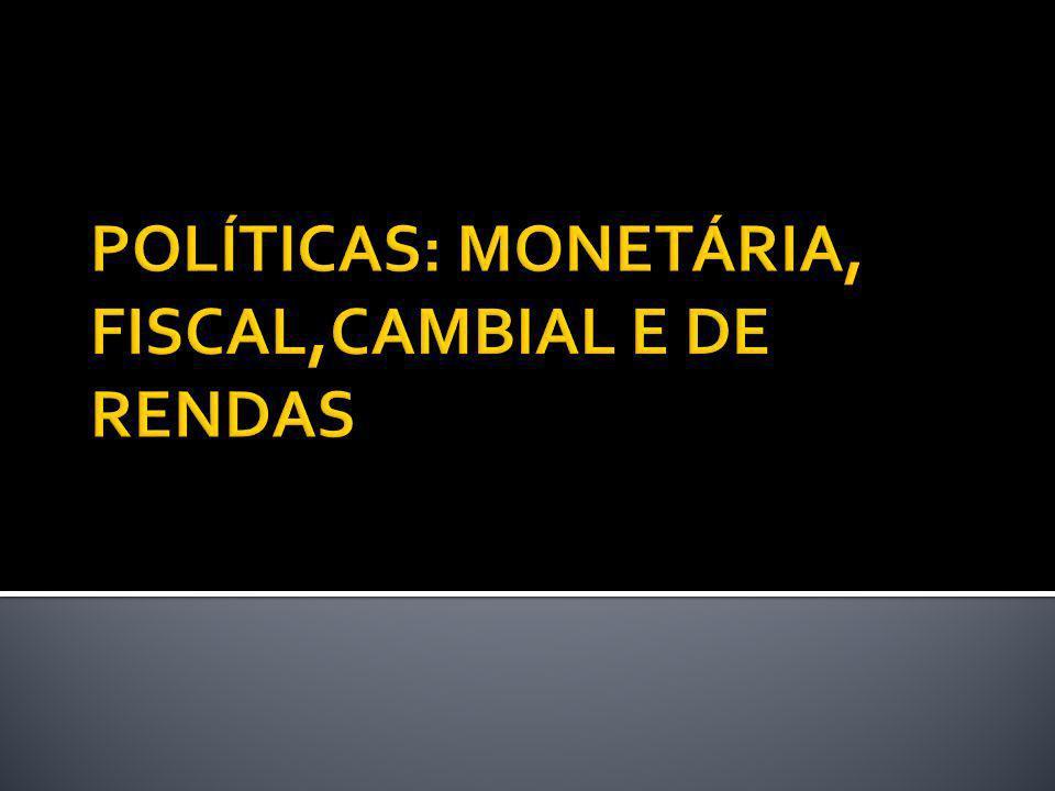 POLÍTICAS: MONETÁRIA, FISCAL,CAMBIAL E DE RENDAS