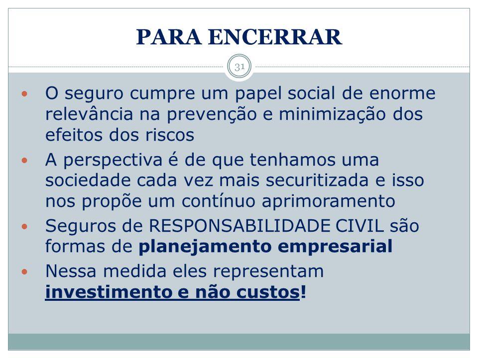 PARA ENCERRAR O seguro cumpre um papel social de enorme relevância na prevenção e minimização dos efeitos dos riscos.