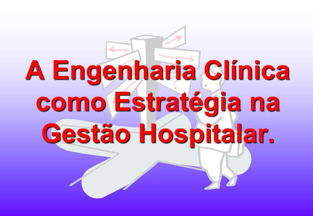 A Engenharia Clínica como Estratégia na Gestão Hospitalar.