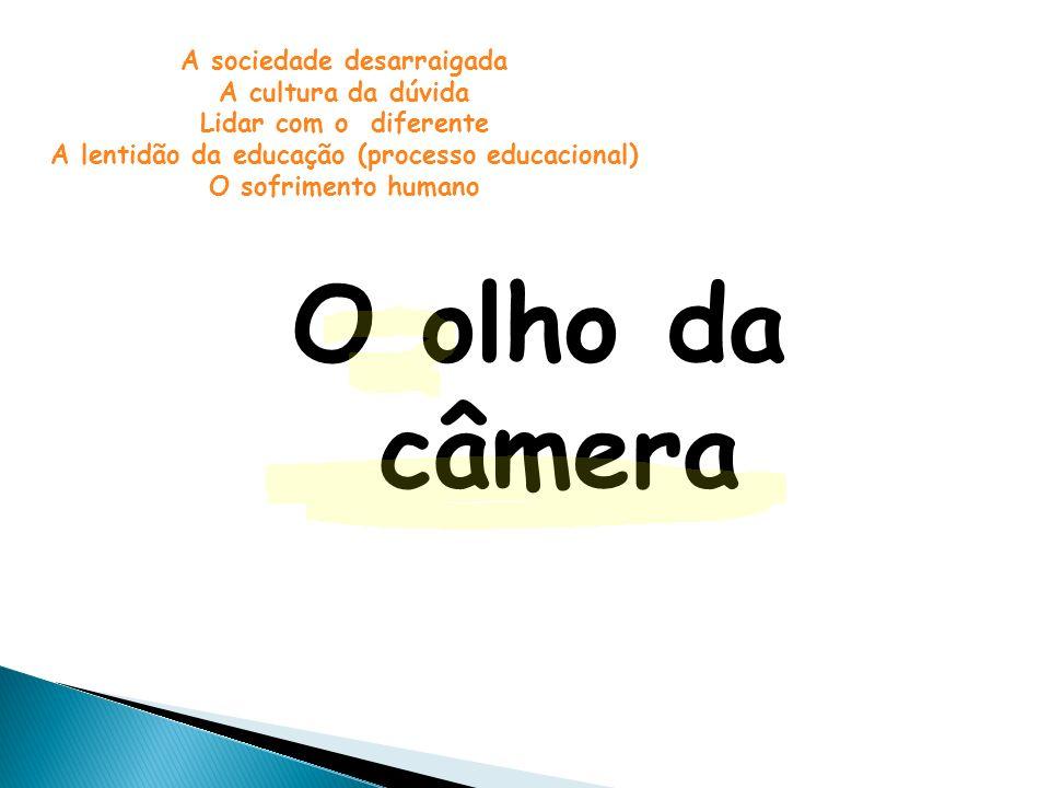O olho da câmera A sociedade desarraigada A cultura da dúvida