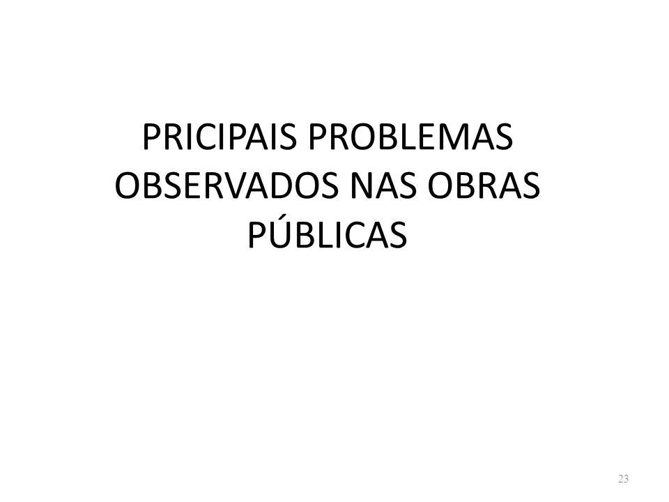 PRICIPAIS PROBLEMAS OBSERVADOS NAS OBRAS PÚBLICAS