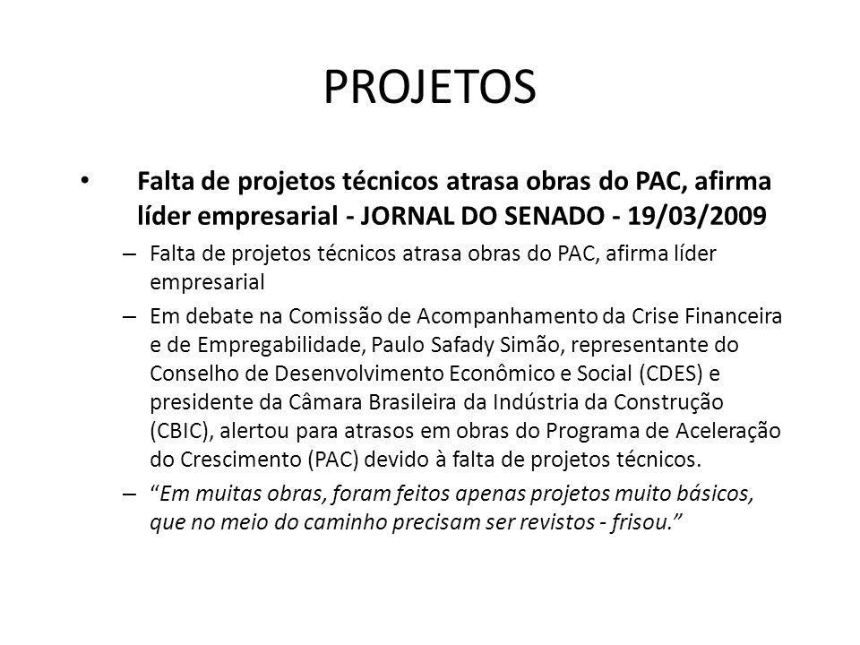 PROJETOS Falta de projetos técnicos atrasa obras do PAC, afirma líder empresarial - JORNAL DO SENADO - 19/03/2009.