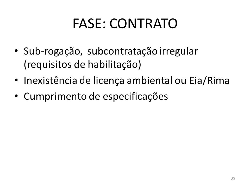 FASE: CONTRATO Sub-rogação, subcontratação irregular (requisitos de habilitação) Inexistência de licença ambiental ou Eia/Rima.