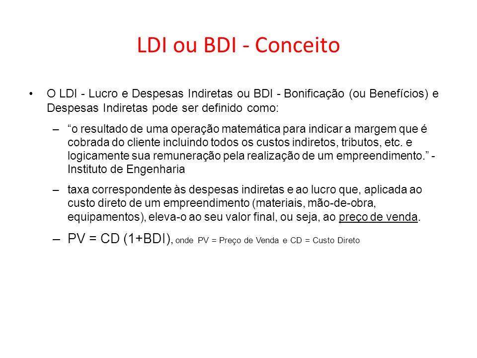 LDI ou BDI - Conceito O LDI - Lucro e Despesas Indiretas ou BDI - Bonificação (ou Benefícios) e Despesas Indiretas pode ser definido como:
