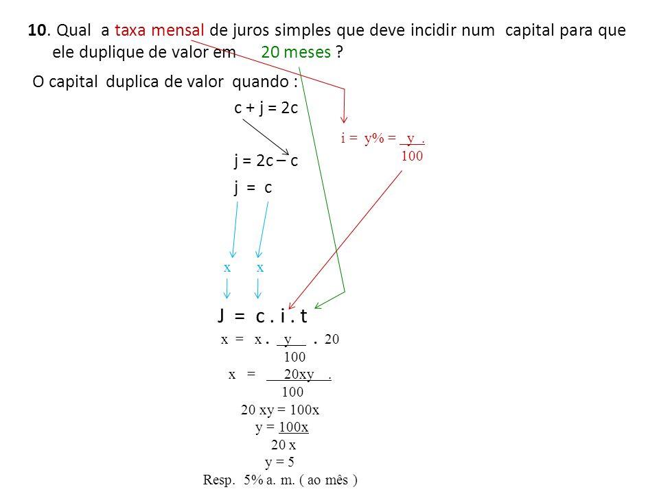 10. Qual a taxa mensal de juros simples que deve incidir num capital para que ele duplique de valor em 20 meses