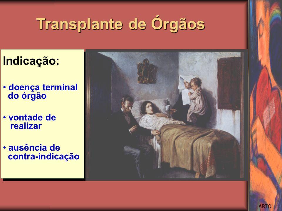 Transplante de Órgãos Indicação: doença terminal do órgão vontade de