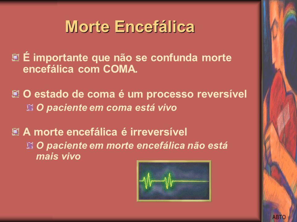 Morte EncefálicaÉ importante que não se confunda morte encefálica com COMA. O estado de coma é um processo reversível.