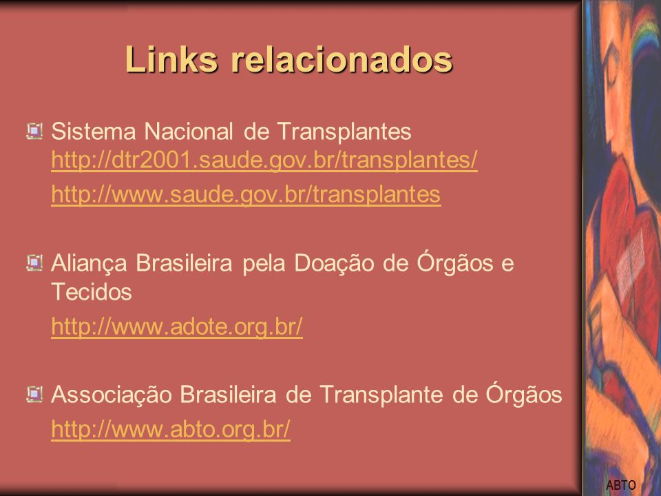 Links relacionadosSistema Nacional de Transplantes http://dtr2001.saude.gov.br/transplantes/ http://www.saude.gov.br/transplantes.