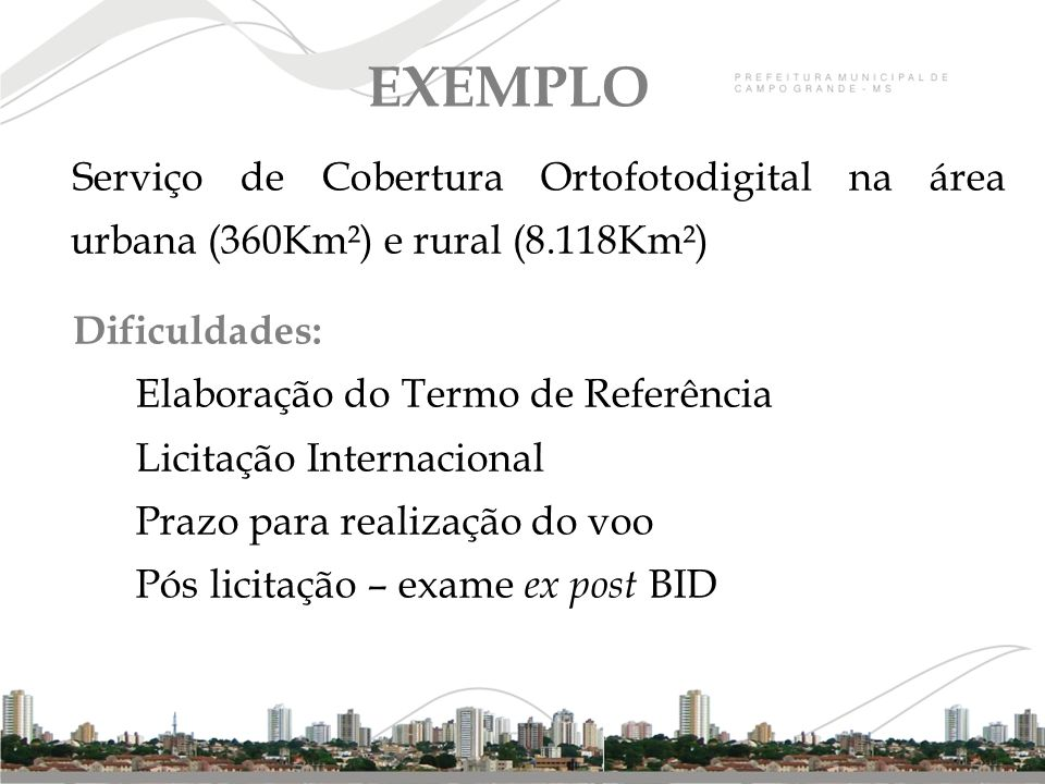 EXEMPLO Serviço de Cobertura Ortofotodigital na área urbana (360Km²) e rural (8.118Km²) Dificuldades: