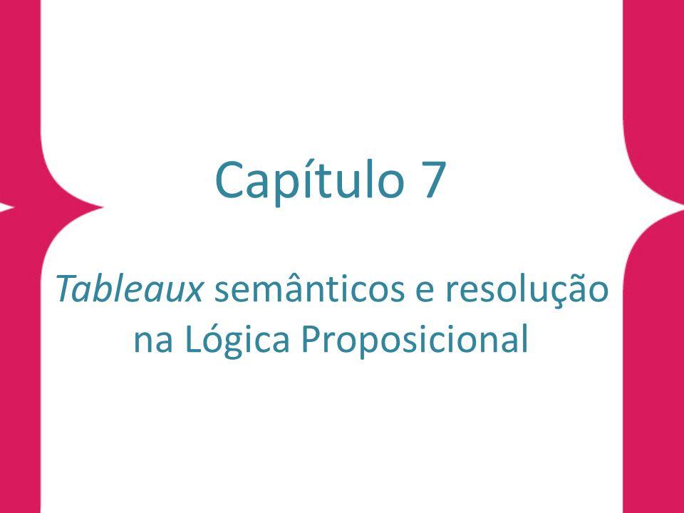 Capítulo 7 Tableaux semânticos e resolução na Lógica Proposicional
