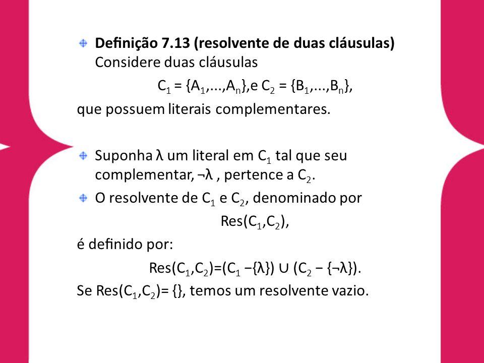 Res(C1,C2)=(C1 −{λ}) ∪ (C2 − {¬λ}).