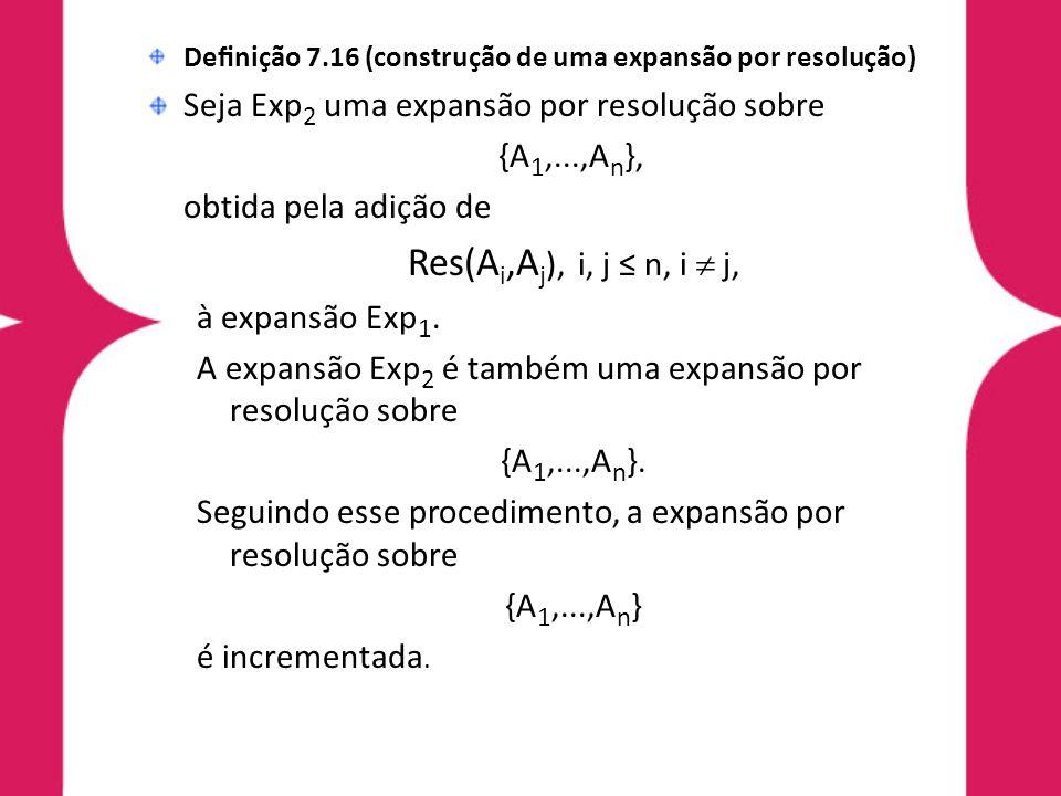 Definição 7.16 (construção de uma expansão por resolução)