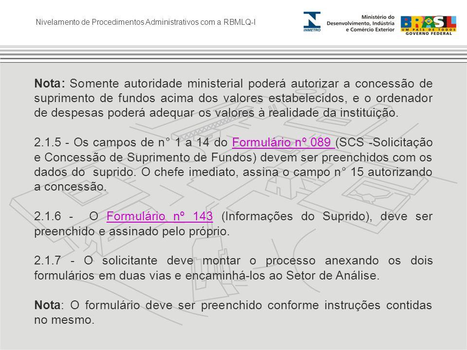 Nota: Somente autoridade ministerial poderá autorizar a concessão de suprimento de fundos acima dos valores estabelecidos, e o ordenador de despesas poderá adequar os valores à realidade da instituição.