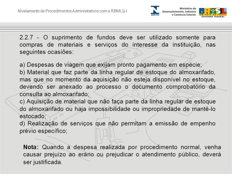 2.2.7 - O suprimento de fundos deve ser utilizado somente para compras de materiais e serviços do interesse da instituição, nas seguintes ocasiões: