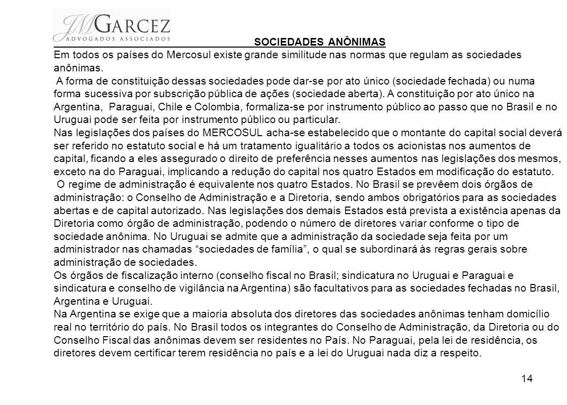 SOCIEDADES ANÔNIMAS Em todos os países do Mercosul existe grande similitude nas normas que regulam as sociedades anônimas.