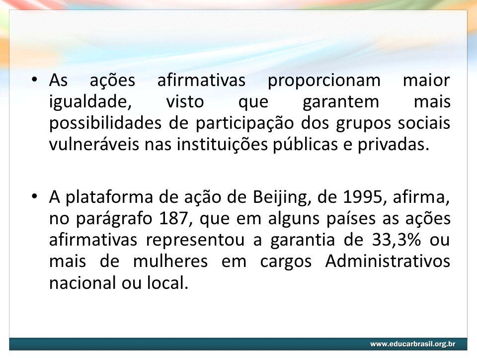 As ações afirmativas proporcionam maior igualdade, visto que garantem mais possibilidades de participação dos grupos sociais vulneráveis nas instituições públicas e privadas.