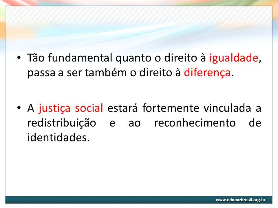 Tão fundamental quanto o direito à igualdade, passa a ser também o direito à diferença.