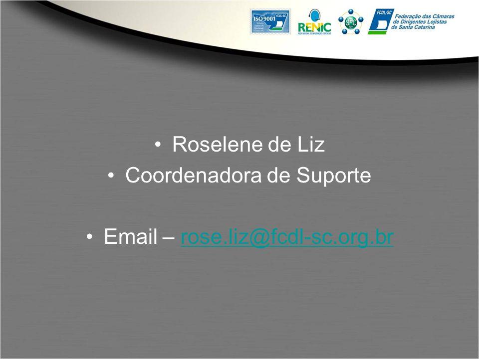Coordenadora de Suporte Email – rose.liz@fcdl-sc.org.br