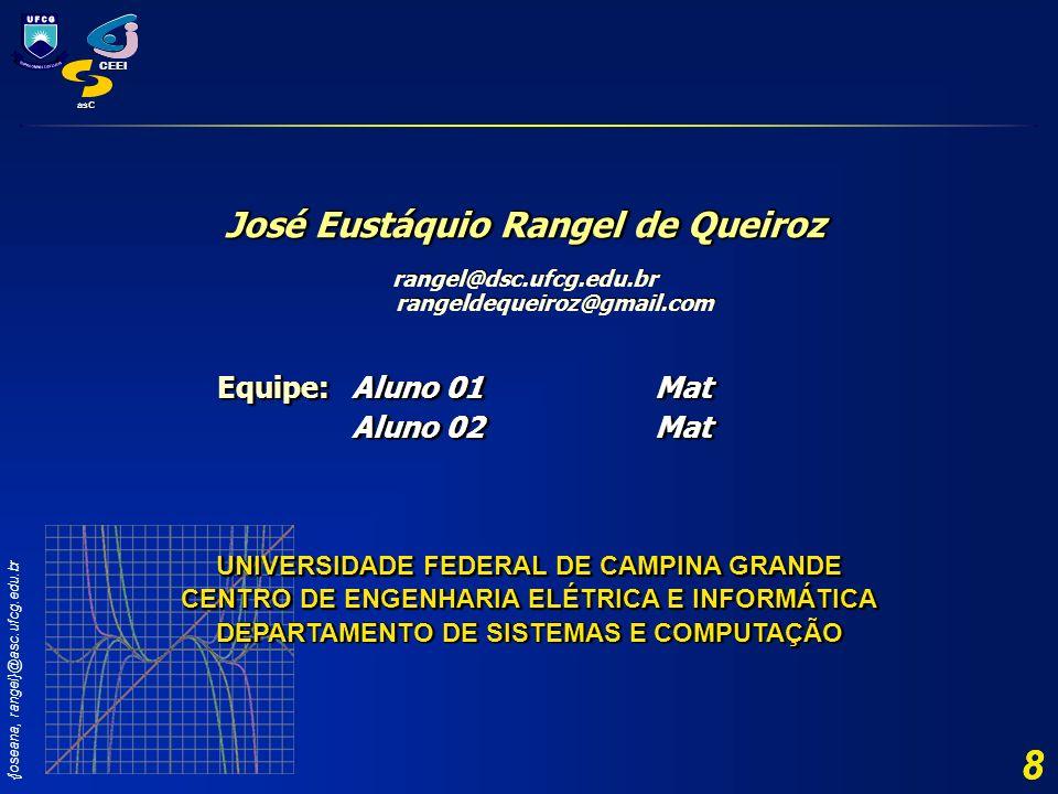 8 José Eustáquio Rangel de Queiroz Equipe: Aluno 01 Mat Aluno 02 Mat
