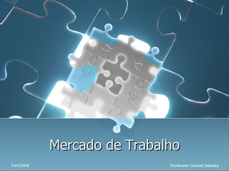 Mercado de Trabalho Fev/2008 Professor: Gerson Teixeira