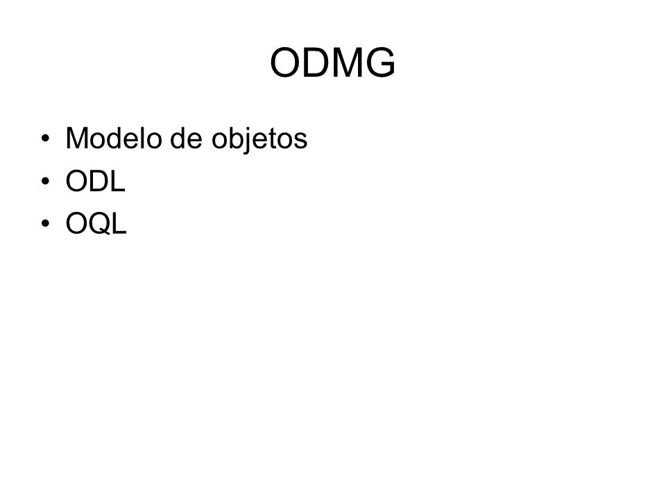 ODMG Modelo de objetos ODL OQL