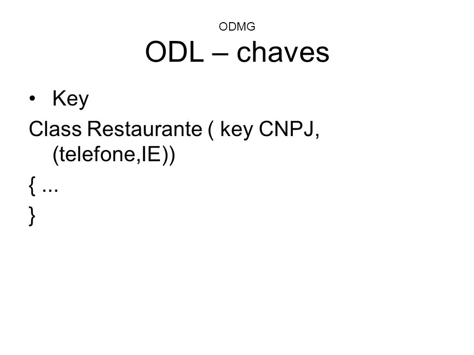 Class Restaurante ( key CNPJ, (telefone,IE)) { ... }