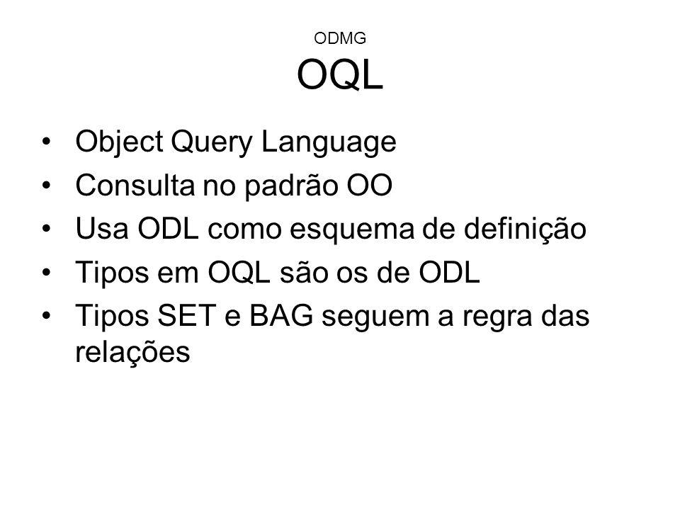 Usa ODL como esquema de definição Tipos em OQL são os de ODL