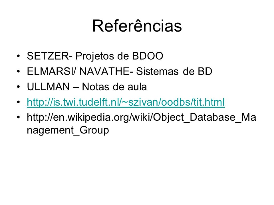 Referências SETZER- Projetos de BDOO ELMARSI/ NAVATHE- Sistemas de BD