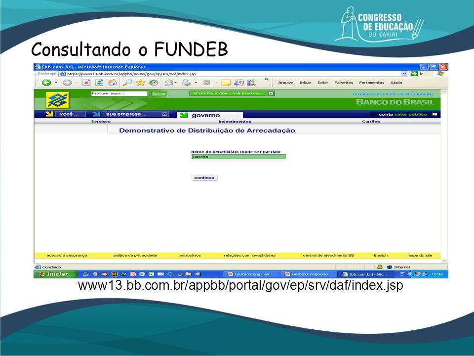 Consultando o FUNDEB www13.bb.com.br/appbb/portal/gov/ep/srv/daf/index.jsp