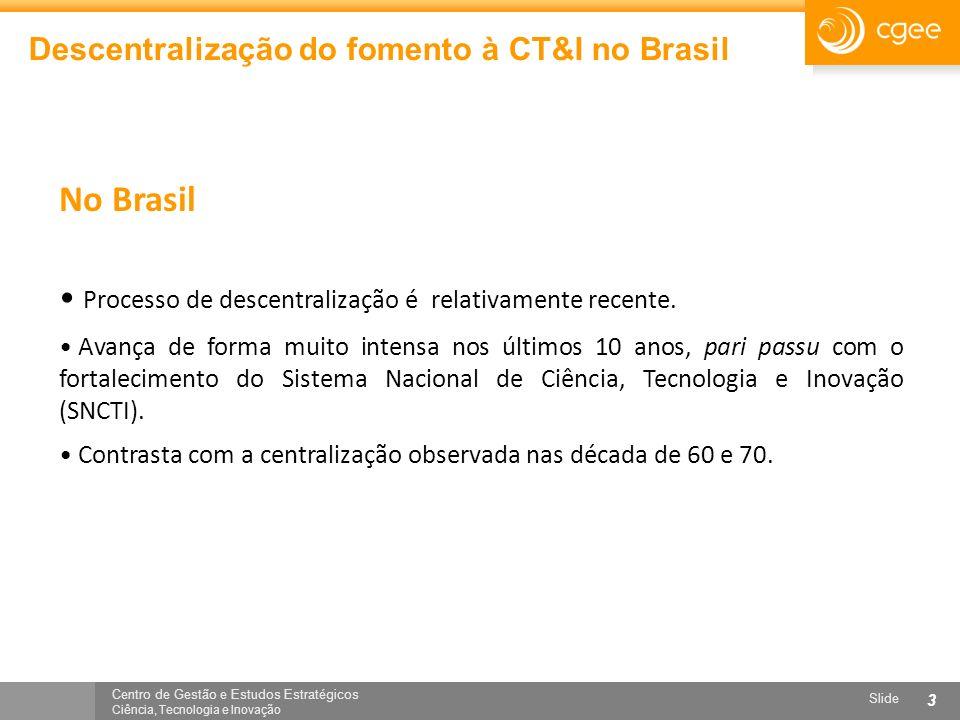 No Brasil Processo de descentralização é relativamente recente.