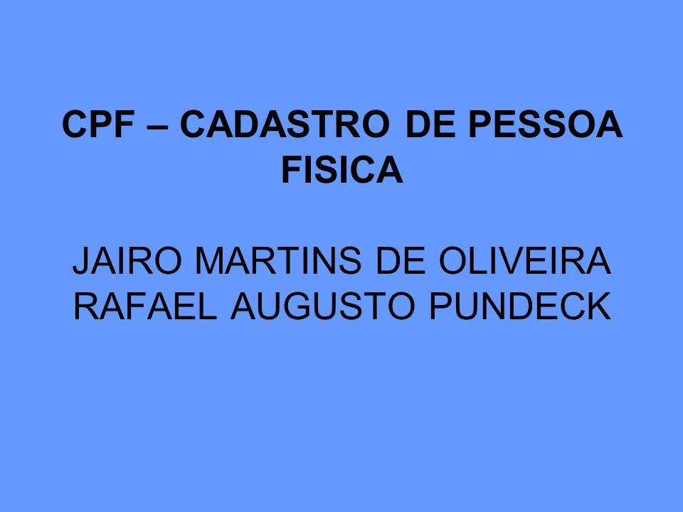 CPF – CADASTRO DE PESSOA FISICA JAIRO MARTINS DE OLIVEIRA RAFAEL AUGUSTO PUNDECK
