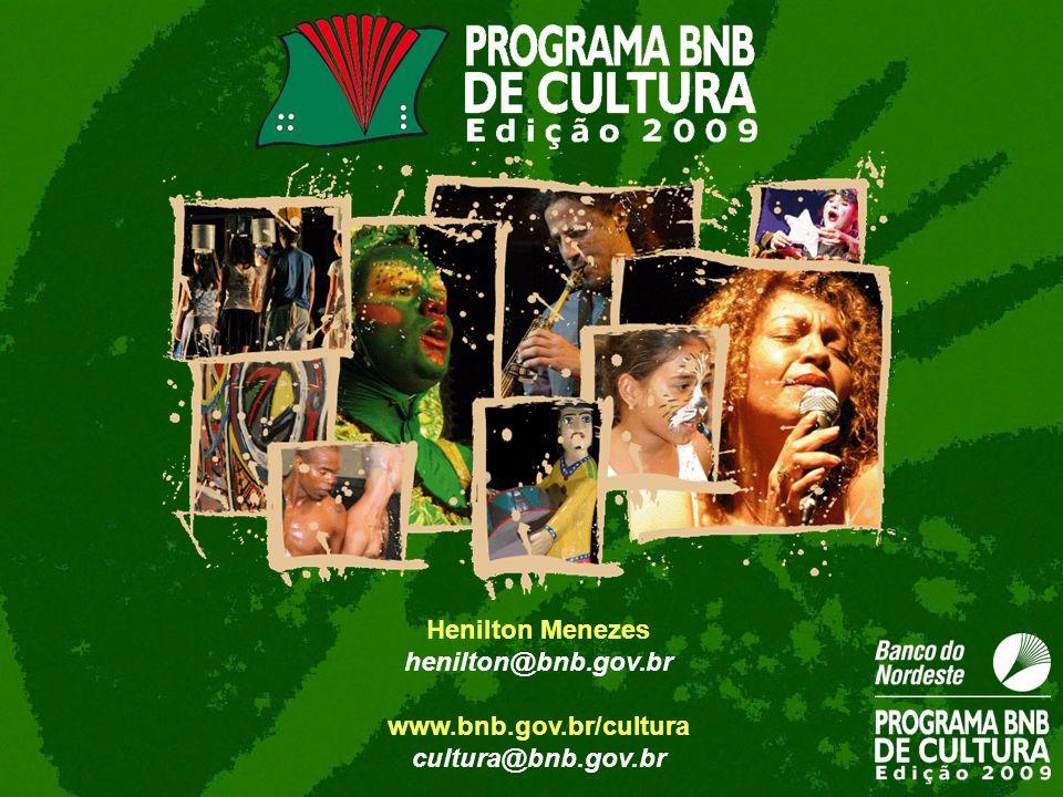 Henilton Menezes henilton@bnb.gov.br www.bnb.gov.br/cultura cultura@bnb.gov.br