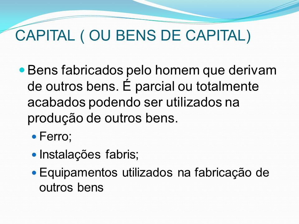 CAPITAL ( OU BENS DE CAPITAL)
