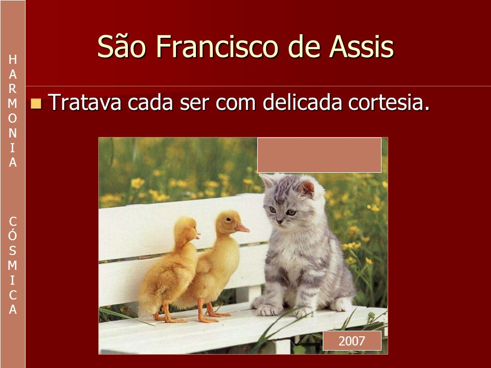 São Francisco de Assis Tratava cada ser com delicada cortesia. H A R M