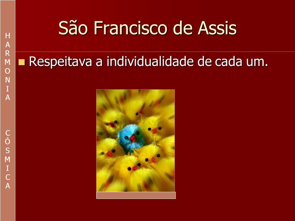 São Francisco de Assis Respeitava a individualidade de cada um. H A R