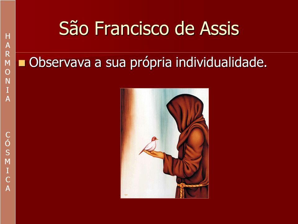 São Francisco de Assis Observava a sua própria individualidade. H A R